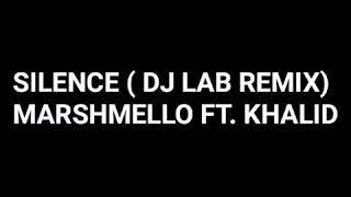 MARSHMELLO FT. KHALID SILENCE (DJ LAB REMIX)