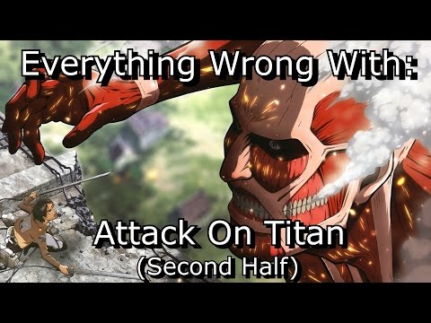 Everything Wrong With: Attack On Titan (Second Half)