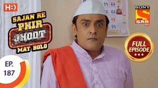 Sajan Re Phir Jhoot Mat Bolo - Ep 187 - Full Episode - 9th February, 2018