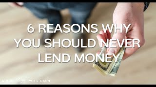 6 Reasons Why You Should Never Lend Money.