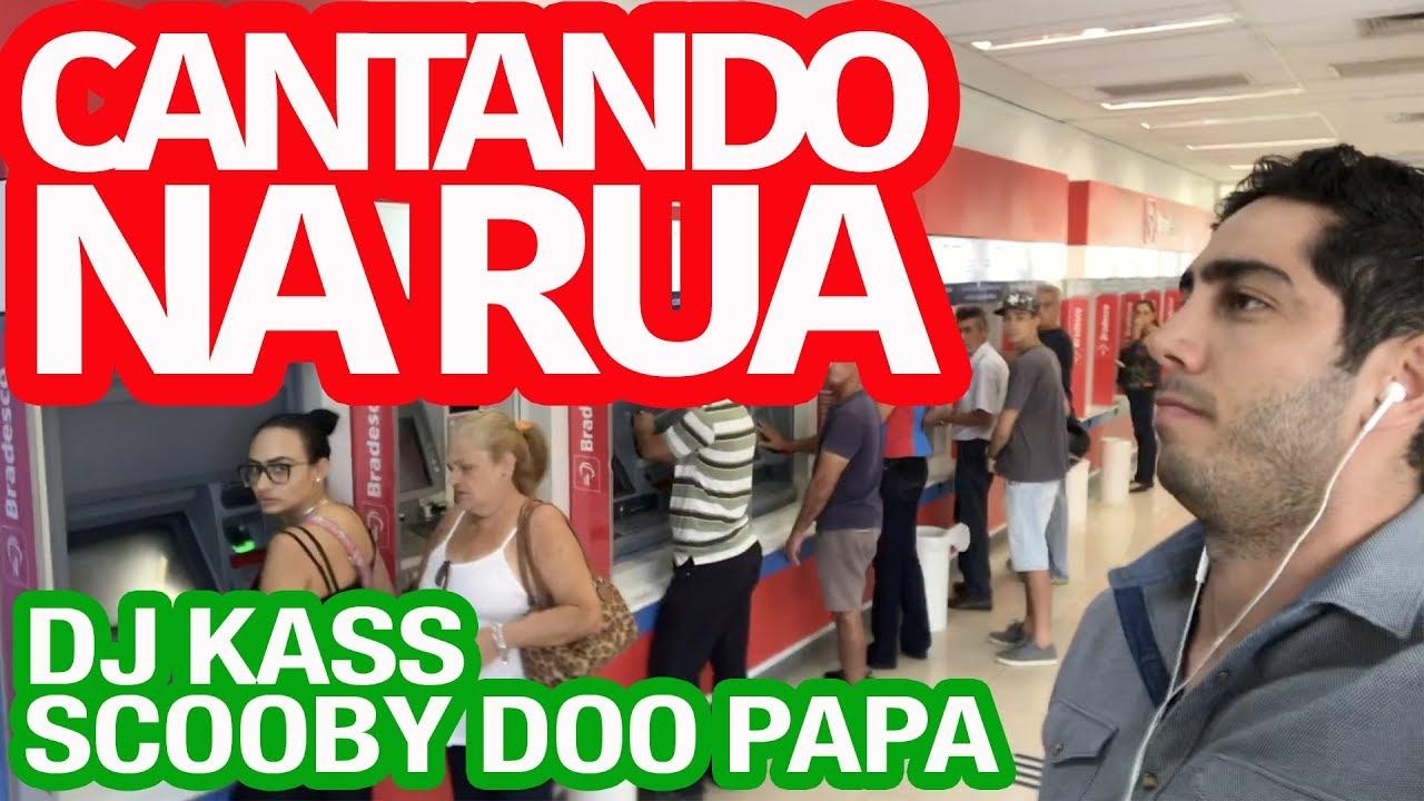 Cantando na Rua - Scooby Doo Papa - DJ Kass