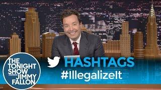 Hashtags: #IllegalizeIt