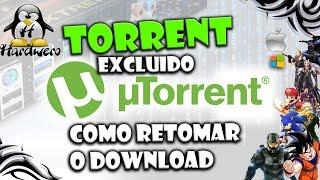 Torrent excluido como retomar o download de onde parou [RESOLVIDO]