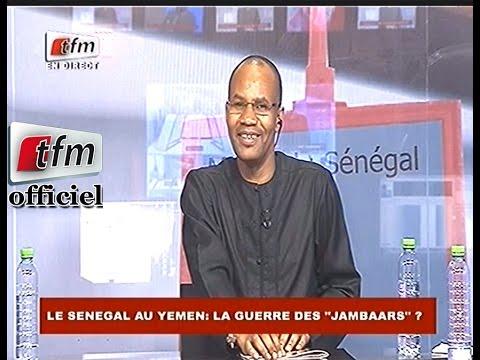 """Débat, Le Sénégal au YEMEN, La Guerre des """"JAMBAARS""""? - 05 Mai 2015"""