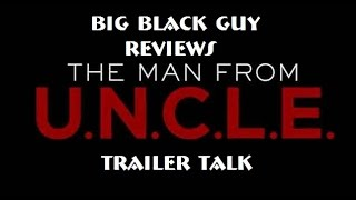 Big Black Guy Reviews: Trailer Vlogs - The Man From UNCLE [2015] (featuring B.Mart)