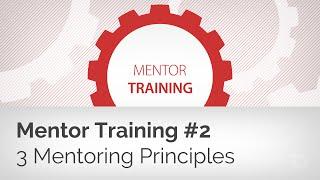 Mentor Training #2: 3 Mentoring Principles
