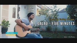 GALAU - FIVE MINUTES | Cover by Bobby Kresna