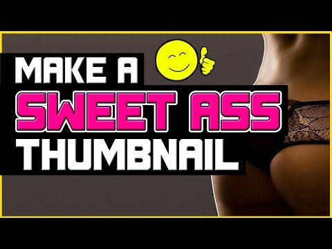 Photoshop Tutorial - How to Make a Sweet Ass Thumbnail For Youtube