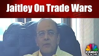Jaitley On Trade Wars | Trade War & Impact On India | Reporter's Diary | CNBC TV18