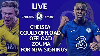 LIVE CHELSEA COULD OFFLOAD ZOUMA FOR NEW SIGNINGS LIKE HAALAND | KANTE UNHAPPY AT CHELSEA