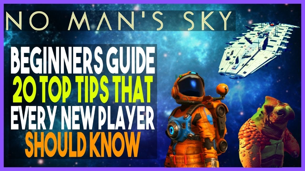 No Man's Sky 2020 Beginners Guide|Top 20 Tips & Tricks For New Players