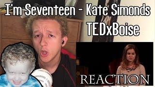 I'm Seventeen | Kate Simonds | TEDxBoise | REACTION