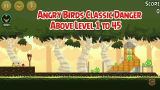 Angry Birds Classic Danger Above Level 1 to 45