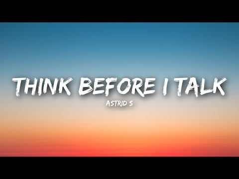 Astrid S - Think Before I Talk (Lyrics / Lyrics Video)