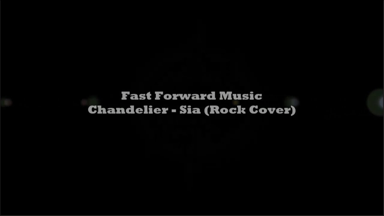Fast Forward Music - Chandelier - Sia (Rock Cover) - YouTube