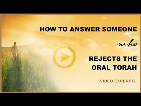 How to Answer Someone Who Rejects the Oral Torah