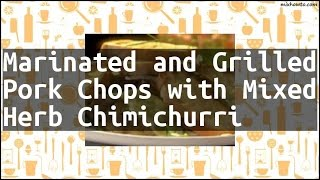 Recipe Marinated and Grilled Pork Chops with Mixed Herb Chimichurri