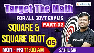 11 AM- All Govt Exams | Target The Maths By Sahil Sir | Square And Square Root (Day-5)