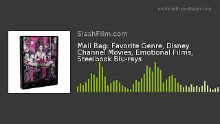 Mail Bag: Favorite Genre, Disney Channel Movies, Emotional Films, Steelbook Blu-rays