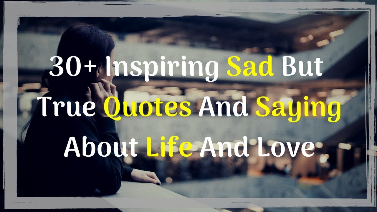 30 Inspiring Sad But True Quotes And Saying About Life And Love