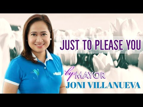 Just To Please You by: Mayor Joni Villanueva-Tugna