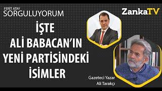 İŞTE ALİ BABACAN'IN YENİ PARTİSİNDEKİ İSİMLER ! SorguluYorum | Ali Tarakçı | Ferit Atay