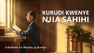 Ushuhuda wa Kweli 2020 | Kurudi kwenye Njia Sahihi