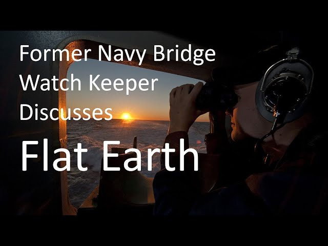 Navy Bridge Watch Keeper Discusses Flat Earth - Re-uploaded