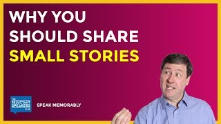 Business Storytelling - Increase Your Impact With Small Stories