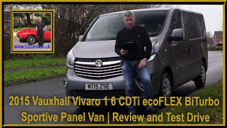 Review and Virtual Video Test Drive In Our 2015 Vauxhall Vivaro 1 6 CDTi ecoFLEX BiTurbo Sportive Pa