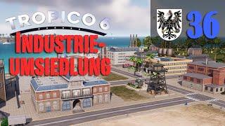 Let's Play Tropico 6 #36: Industrieumsiedlung (Preußico / deutsch / Sandbox)