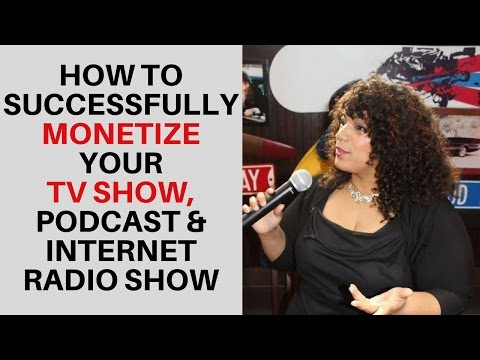 How to Successfully Monetize Your Public Access TV Show, Podcast, Internet Radio Show & More