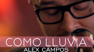 Alex Campos - Como lluvia - Derroche de amor (HD)