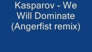 Kasparov - We Will Dominate (Angerfist mix) (GOOD VERSION)