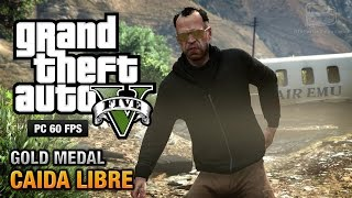 GTA 5 PC - Mission #45 - Caida Libre [Gold Medal Guide - 1080p 60fps]