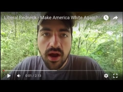 Liberal Redneck - Make America White Again?