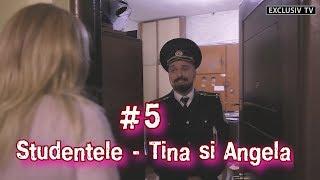#5 Studentele - Tina si Angela