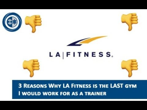3 Reasons Why LA Fitness Is The LAST Gym I Would Work For As A Trainer