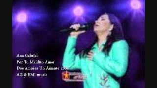 Ana Gabriel - Por Tu Maldito Amor