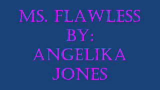 Ms. Flawless by: Angelika Jones