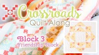 Crossroads Quilt Along Block 3 - Friendship Block!  Featuring Kimberly Jolly and Joanna Figueroa