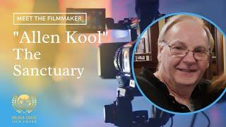 Meet the Filmmaker - Allen Kool | The Sanctuary