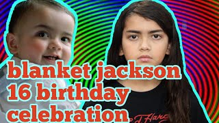 Blanket jackson 16th birthday celebration