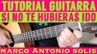 Si No Te Hubieras Ido - Tutorial de Guitarra ( Marco Antonio Solis ) Para Principiantes