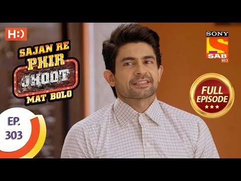 Sajan Re Phir Jhoot Mat Bolo – Ep 303 – Full Episode – 25th July, 2018