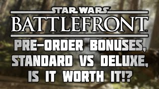 Star Wars: Battlefront - Pre-Order Bonuses & Standard vs Deluxe Edition, are they Worth it!?