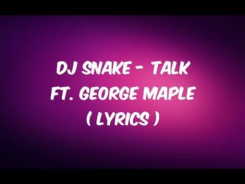 DJ Snake - Talk ft. George Maple ( LYRICS )