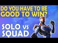 SOLO VS SQUAD - DO YOU HAVE TO BE GOOD TO WIN? | HIGH KILL FUNNY GAME - (Fortnite Battle Royale)