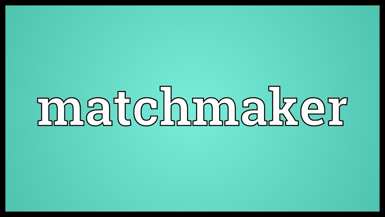 Meaning of matchmaker