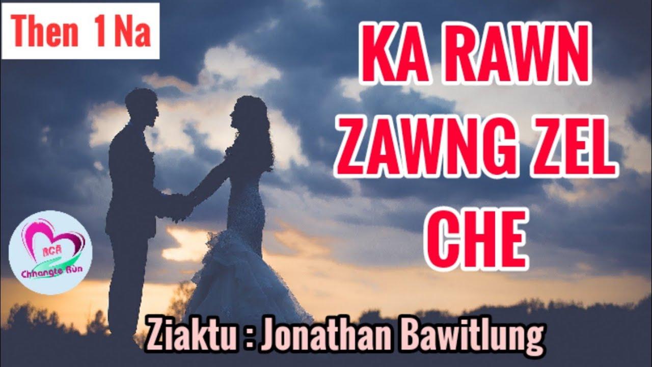 Ka Rawn Zawng Zel Che - 1 | Ziaktu : Jonathan Bawitlung